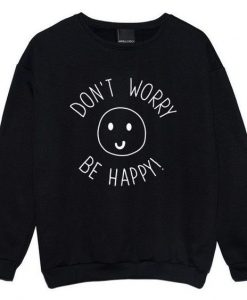 Don't Worry Be Happy Sweatshirt LP01