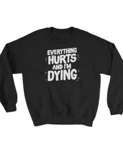Everything Hurts Sweatshirt LP01