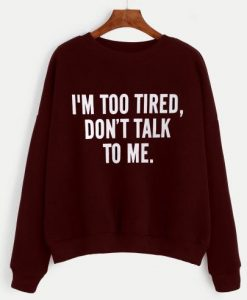 I'm Too Tired Sweatshirt LP01
