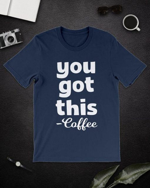 You Got This Coffee T-shirt ZK01