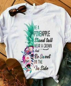 Be Like Pineapple Stand Tall T-Shirt SR01