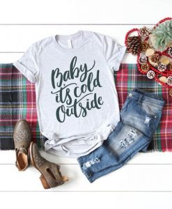 Baby its Cold Outside T-shirt ZK01
