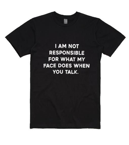 I Am Not Responsible For T-shirt DV01