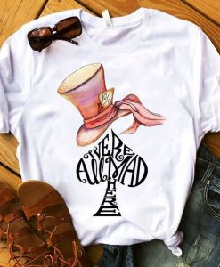 Were All Mad Here T-shirt ZK01