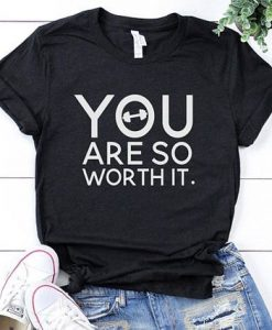 You Are So Worth It T Shirt SR01
