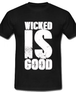 Wicked is Good T-Shirt RS20N