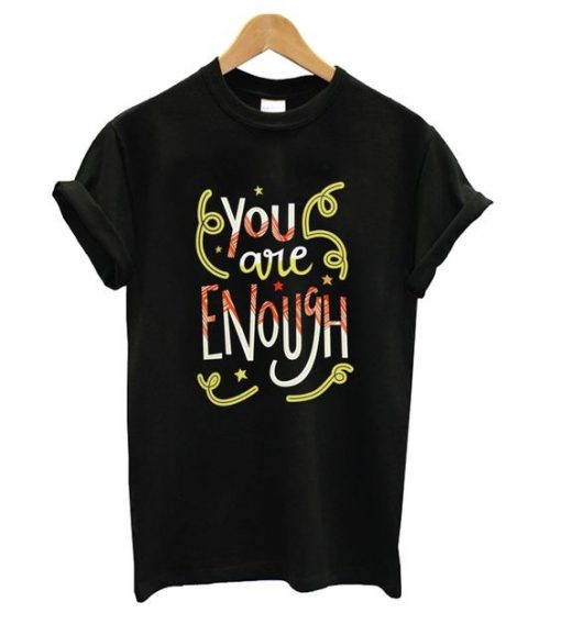 You Are Enough Funny T Shirt N14SR