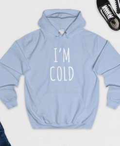 I am Cold Hoodie VL21D