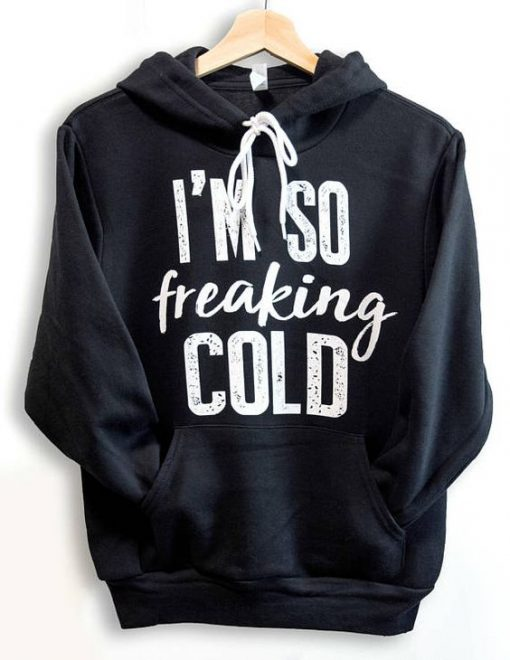 I'm so freaking cold Hoodie VL21D