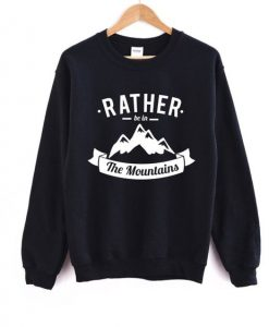 Rather Be In the Mountains Sweatshirt SR3D