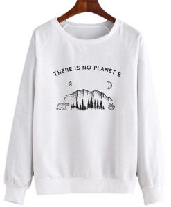 There Is No Planet B Sweatshirt SR3D