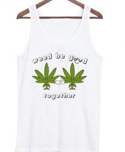weed be good together Tanktop EL18D