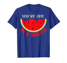 Youre One In A Melon Tshirt EL21J0