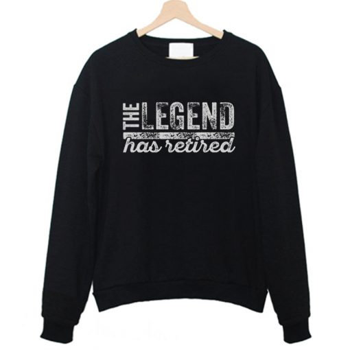 The Legend Has Retired Sweatshirt FD4F0