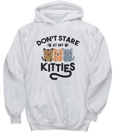 Dont Stare At My Kitties Hoodie LE30M0
