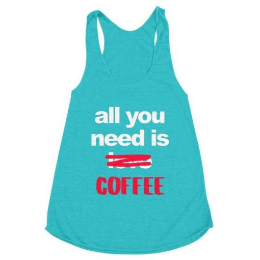 All You Need Is Coffee Tank Top EL26F1