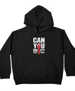 Can You Dig It Zombie Hoodie AL19F1
