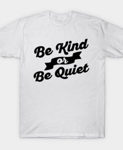 Be Kind of Be Quiet Be Kind T-Shirt PU8MA1
